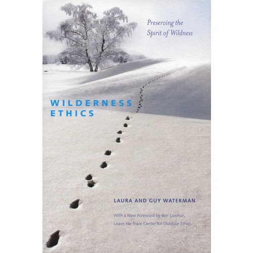 Wilderness Ethics: Preserving the Spirit of Wildness -Laura & Guy Waterman